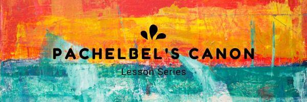 Pachelbel's Canon Lesson Series